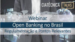 Ciatécnica promove webinar sobre Open Banking no Brasil